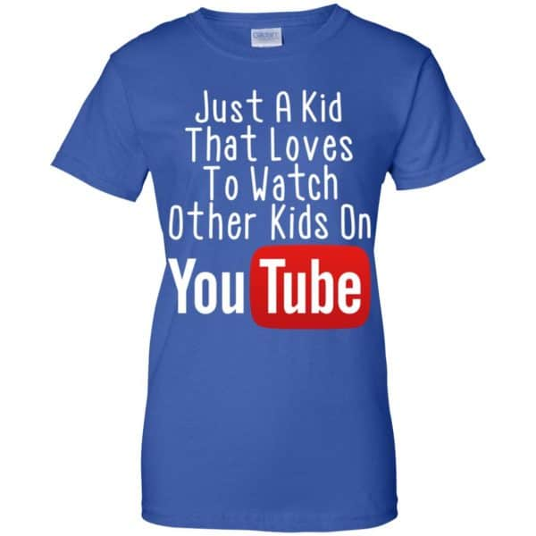 Just A Kid That Loves To Watch Other Kids On Youtube Shirt Apparel 14