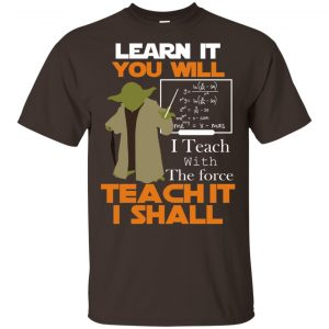 Star Wars: Learn It You Will Teach It I Shall Teacher T-Shirts, Hoodie, Tank Apparel