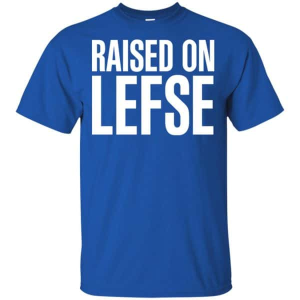 Raise On LEFSE Shirt, Hoodie, Tank