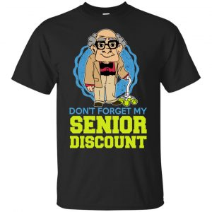 Don't Forget My Senior Discount Shirt, Hoodie, Tank Apparel