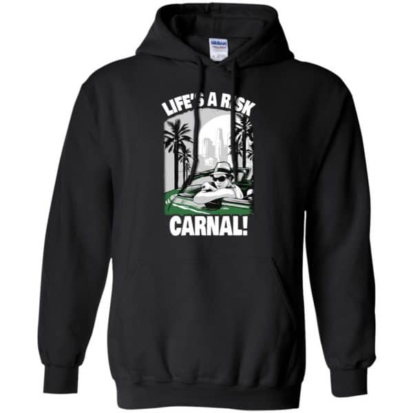 Blood in Blood Out: Life's A Risk Carnal T-Shirts, Hoodie, Tank Apparel 7