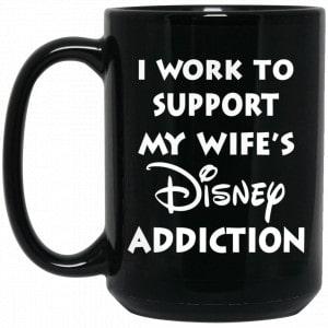 I Work To Support My Wife's Disney Addiction Mug Coffee Mugs