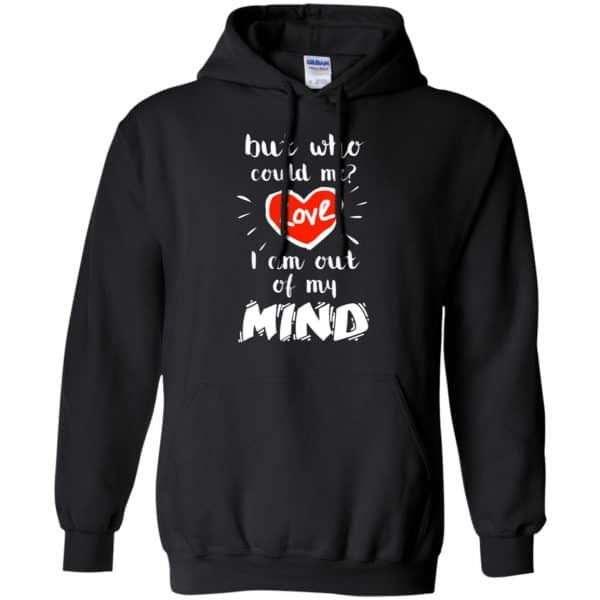 But Who Could Me? Love I Am Out Of My Mind Shirt, Hoodie, Tank Apparel 7