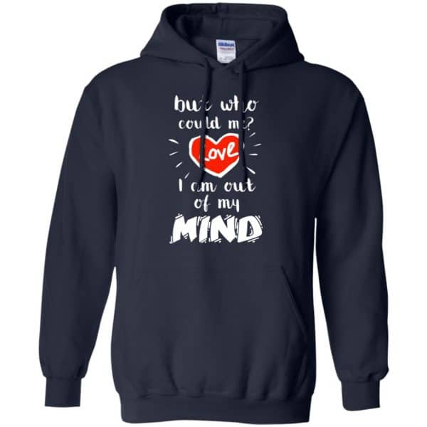 But Who Could Me? Love I Am Out Of My Mind Shirt, Hoodie, Tank Apparel 8