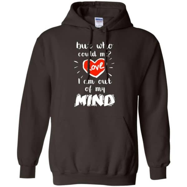 But Who Could Me? Love I Am Out Of My Mind Shirt, Hoodie, Tank Apparel 9