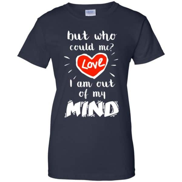 But Who Could Me? Love I Am Out Of My Mind Shirt, Hoodie, Tank Apparel 13