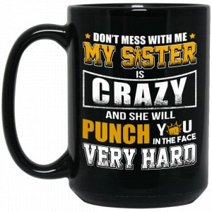 Don't Mess With Me My Sister Is Crazy Funny Mug Apparel 2