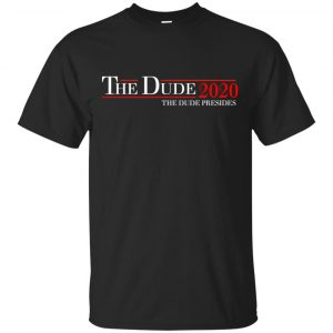 The Dude 2020 The Dude Presides T-Shirts, Hoodie, Tank Apparel