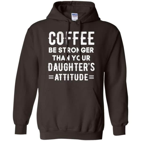 Coffee Be Stronger Than Your Daughter's Attitude T-Shirts, Hoodie, Tank Apparel 9
