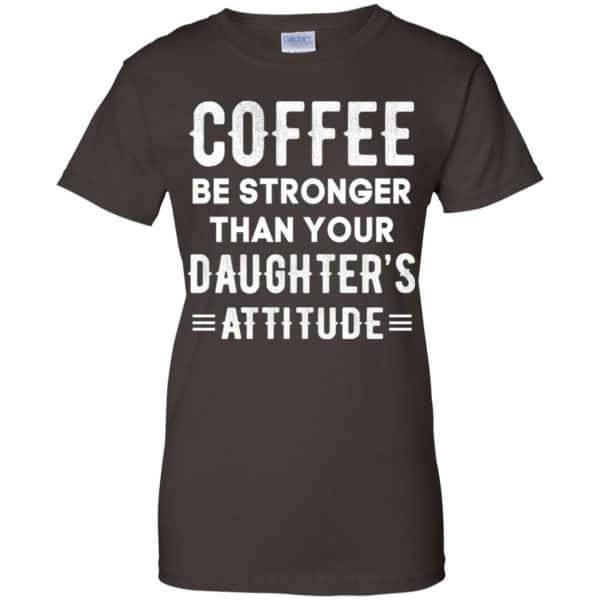 Coffee Be Stronger Than Your Daughter's Attitude T-Shirts, Hoodie, Tank Apparel 12
