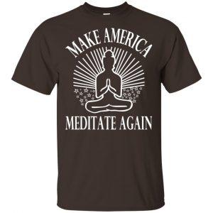 Make America Meditate Again Shirt, Hoodie, Tank Apparel