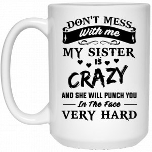 Don't Mess With Me My Sister Is Crazy Funny Mug