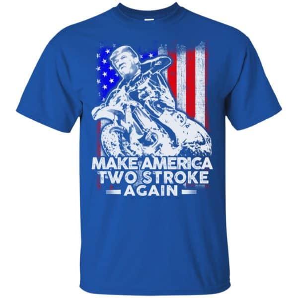 Make America Two Stroke Again Donald Trump Shirt, Hoodie, Tank Apparel 5
