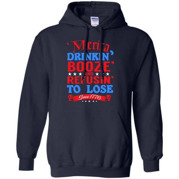 Merica: Drinkin' Booze And Refusin' To Lose Since 1776 Shirt, Hoodie, Tank Apparel