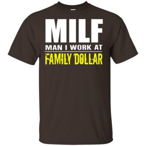 Milf Man I Work At Family Dollar Shirt, Hoodie, Tank Apparel 2