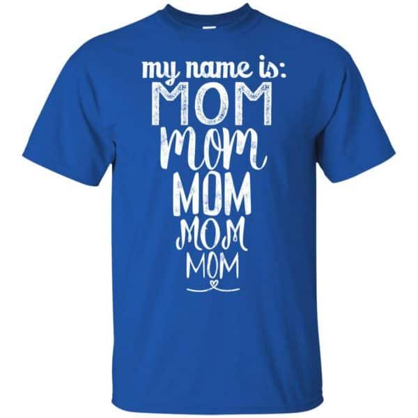 My Name Is Mom Mom Mom Mom Mom Shirt, Hoodie, Tank Apparel 5