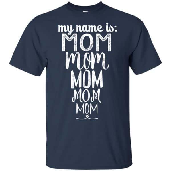 My Name Is Mom Mom Mom Mom Mom Shirt, Hoodie, Tank Apparel 6
