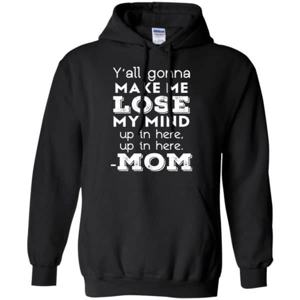 Y'all Gonna Make Me Lose My Mind Up In Here Up In Here Mom Shirt, Hoodie, Tank Apparel 7