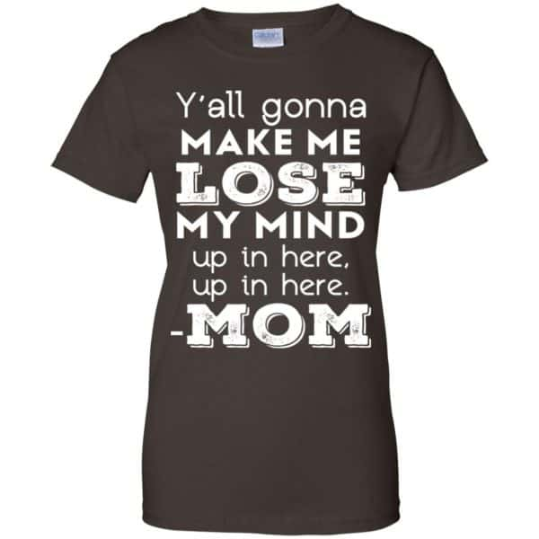 Y'all Gonna Make Me Lose My Mind Up In Here Up In Here Mom Shirt, Hoodie, Tank Apparel 12