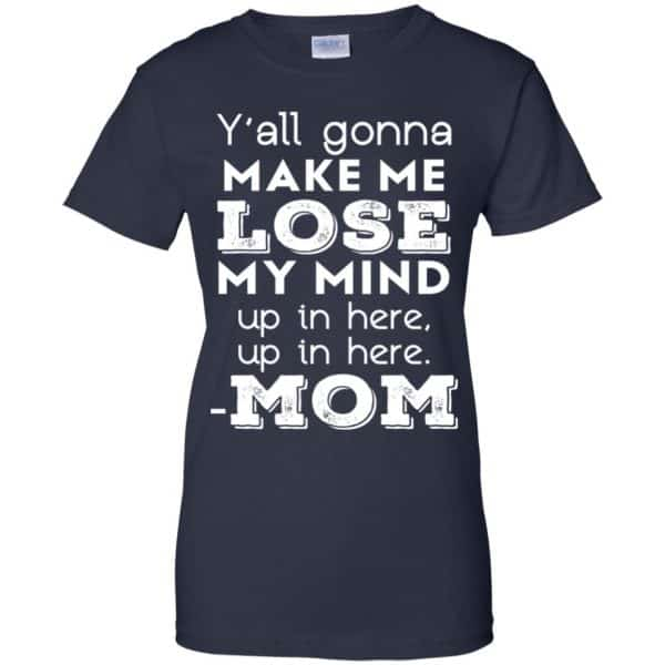 Y'all Gonna Make Me Lose My Mind Up In Here Up In Here Mom Shirt, Hoodie, Tank Apparel 13