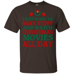 I Just Want To Bake Stuff And Watch Christmas Movies All Day Christmas Shirt, Hoodie, Tank Apparel 2
