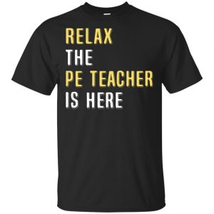 Relax The PE Teacher Is Here Shirt, Hoodie, Tank Apparel
