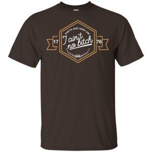 That's Just How I Am I Ain't No Bitch 1776 T-Shirts, Hoodie, Tank Apparel 2