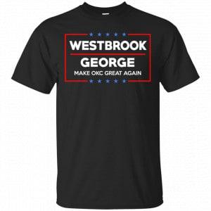 WestBrook George Make OKC Great Again Shirt, Hoodie, Tank Apparel