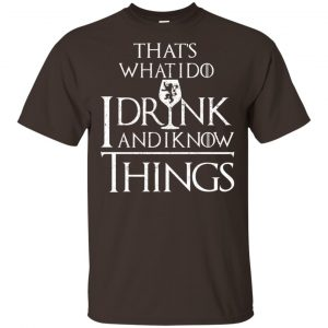 That's What I Do I Drink And I Know Things Game Of Thrones Shirt, Hoodie, Tank Apparel 2