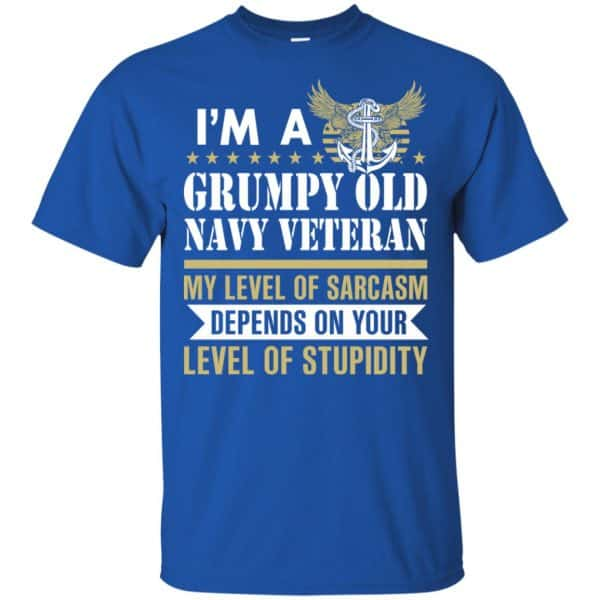 I'm A Grumpy Old Navy Veteran My Level Of Sarcasm Depends On Your Level Of Stupidity Shirt, Hoodie, Tank Apparel