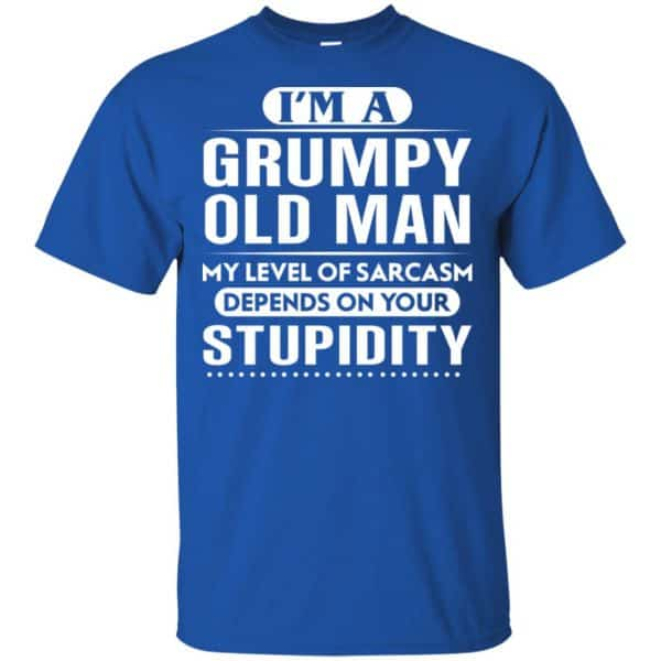 I'm A Grumpy Old Man My Level Of Sarcasm Depends On Your Stupidity Shirt, Hoodie, Tank Apparel 5