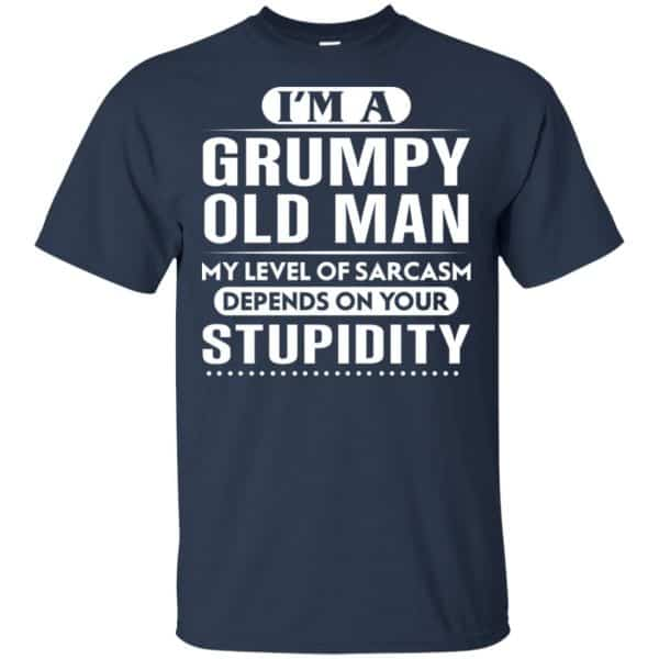 I'm A Grumpy Old Man My Level Of Sarcasm Depends On Your Stupidity Shirt, Hoodie, Tank Apparel 6