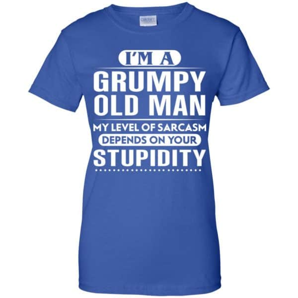 I'm A Grumpy Old Man My Level Of Sarcasm Depends On Your Stupidity Shirt, Hoodie, Tank Apparel 14