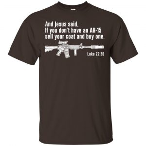 And Jesus Said Ì You Don't Have An AR-15 Sell Your Coat And Buy One Shirt, Hoodie, Tank Apparel