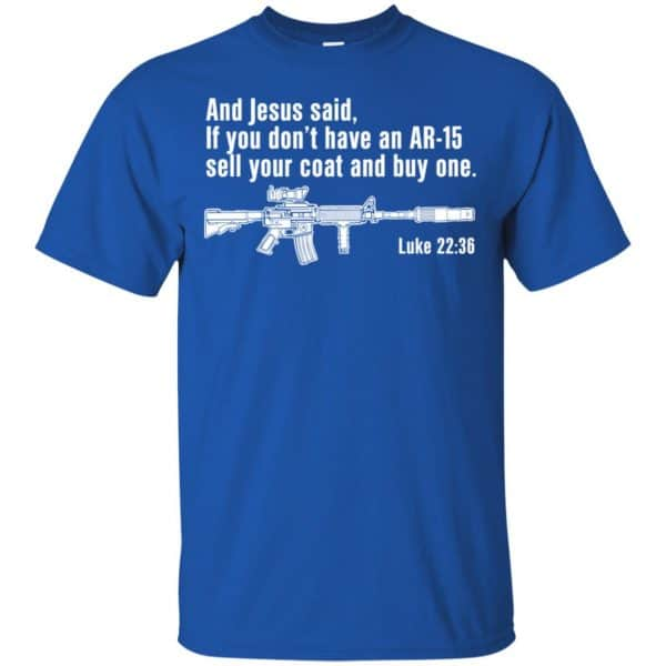 And Jesus Said Ì You Don't Have An AR-15 Sell Your Coat And Buy One Shirt, Hoodie, Tank Apparel 5