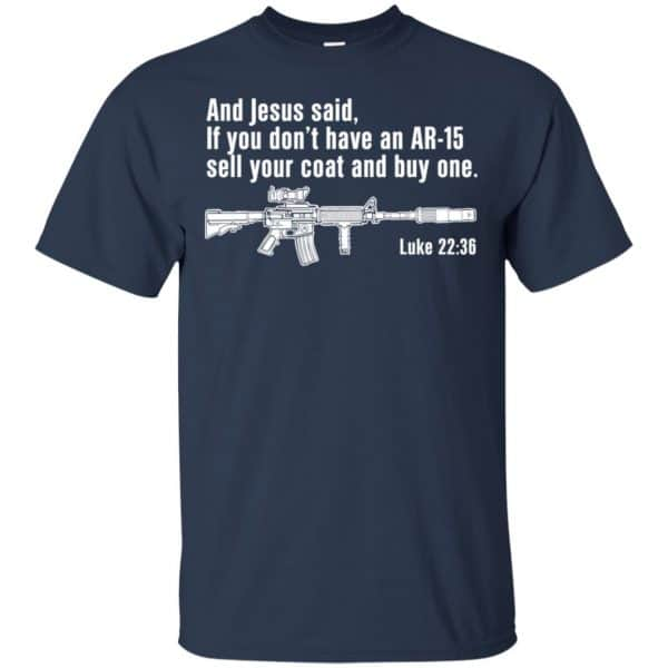 And Jesus Said Ì You Don't Have An AR-15 Sell Your Coat And Buy One Shirt, Hoodie, Tank Apparel 6