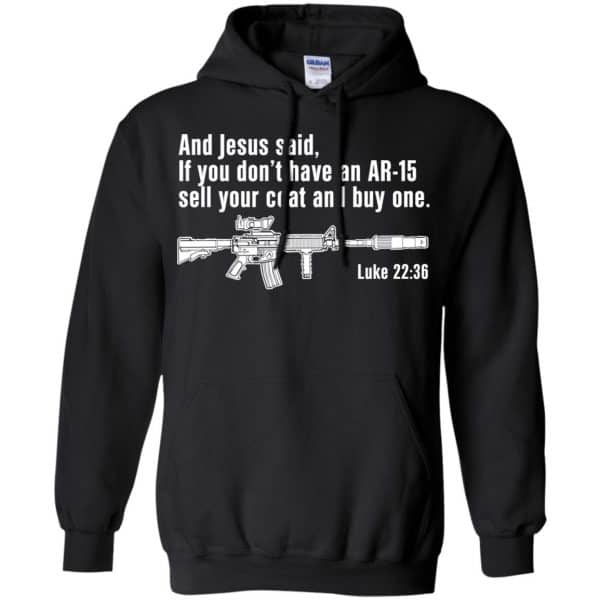 And Jesus Said Ì You Don't Have An AR-15 Sell Your Coat And Buy One Shirt, Hoodie, Tank Apparel 7