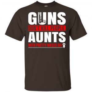 Guns Don't Kill People Aunts With Pretty Nieces Do Shirt, Hoodie, Tank Apparel 2