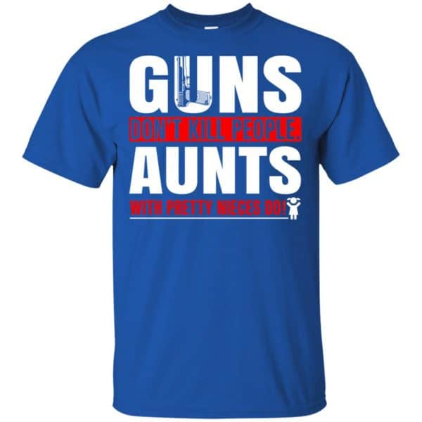 Guns Don't Kill People Aunts With Pretty Nieces Do Shirt, Hoodie, Tank Apparel 5