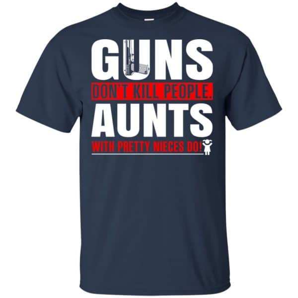 Guns Don't Kill People Aunts With Pretty Nieces Do Shirt, Hoodie, Tank Apparel 6