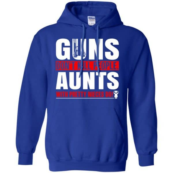 Guns Don't Kill People Aunts With Pretty Nieces Do Shirt, Hoodie, Tank Apparel 10