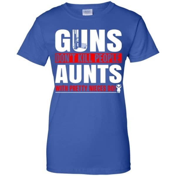Guns Don't Kill People Aunts With Pretty Nieces Do Shirt, Hoodie, Tank Apparel 14