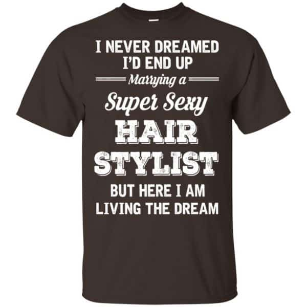 I Never Dreamed I'd End Up Marring A Super Sexy Hair Stylist Shirt. Hoodie, Tank Apparel 4
