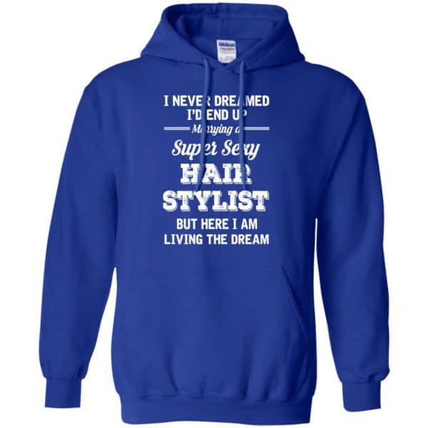 I Never Dreamed I'd End Up Marring A Super Sexy Hair Stylist Shirt. Hoodie, Tank Apparel 10