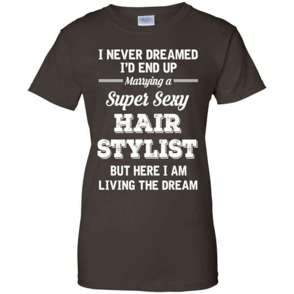 I Never Dreamed I'd End Up Marring A Super Sexy Hair Stylist Shirt. Hoodie, Tank Apparel 12