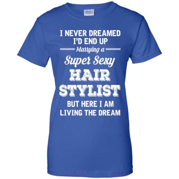 I Never Dreamed I'd End Up Marring A Super Sexy Hair Stylist Shirt. Hoodie, Tank Apparel 14