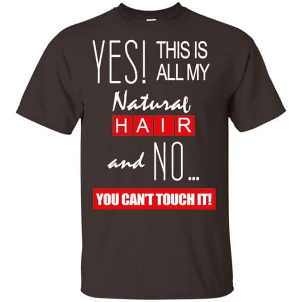 Yes! This Is All My Natural Hair And No You Can't Touch It Shirt, Hoodie, Tank Apparel 4