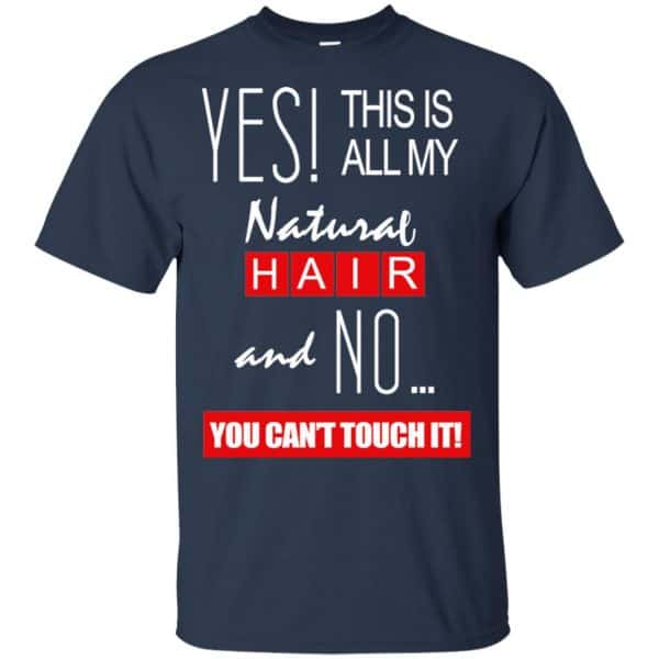 Yes! This Is All My Natural Hair And No You Can't Touch It Shirt, Hoodie, Tank Apparel 6