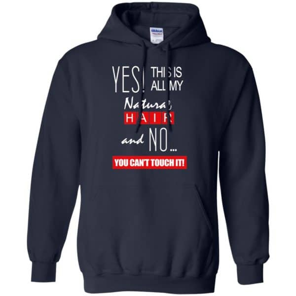 Yes! This Is All My Natural Hair And No You Can't Touch It Shirt, Hoodie, Tank Apparel 8