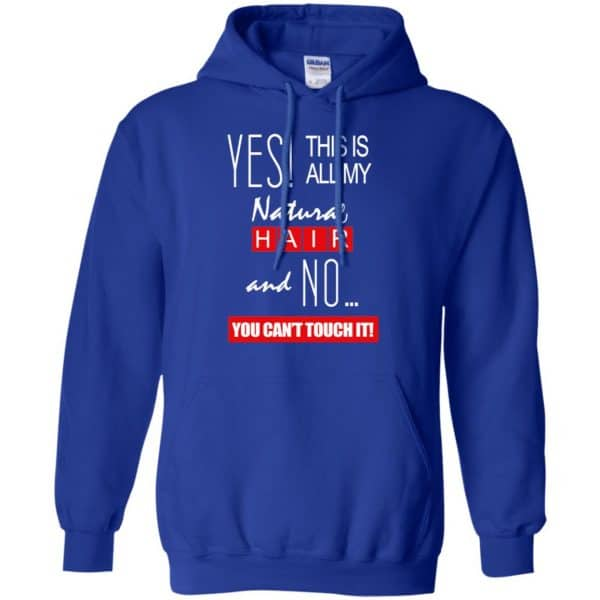 Yes! This Is All My Natural Hair And No You Can't Touch It Shirt, Hoodie, Tank Apparel 10
